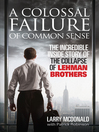 A Colossal Failure of Common Sense (eBook): The Incredible Inside Story of the Collapse of Lehman Brothers