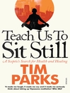 Teach Us to Sit Still (eBook): A Sceptic's Search for Health and Healing