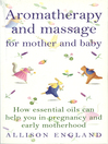 Aromatherapy and Massage For Mother and Baby (eBook): How Essential Oils Can Help You in Pregnancy and Early Motherhood