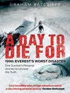 A Day to Die For (eBook): 1996: Everest's Worst Disaster--One Survivor's Personal Journey to Uncover the Truth