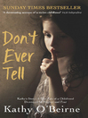 Don't Ever Tell (eBook): Kathy's Story: a True Tale of a Childhood Destroyed by Neglect and Fear
