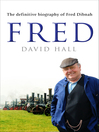 Fred (eBook): The Definitive Biography Of Fred Dibnah
