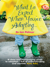 What to Expect When You're Adopting... (eBook): A practical guide to the decisions and emotions involved in adoption