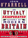 An Utterly Exasperated History of Modern Britain (eBook): or Sixty Years of Making the Same Stupid Mistakes as Always