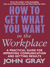 How to Get What You Want In the Workplace (eBook): How to Maximise Your Professional Potential