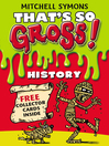 History (eBook): That's So Gross! Series, Book 3