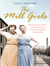The Mill Girls (eBook): Moving True Stories of Love, Laughter and Loss from Inside Lancashire's Cotton Mills