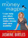 The Money Magpie (eBook): I can help you ditch your debts, make money and save £1000s