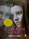 The Slave Across the Street (eBook): The harrowing true story of how a 15-year-old girl became a sex slave