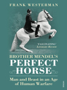 Brother Mendel's Perfect Horse (eBook): Man and beast in an age of human warfare