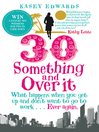 30-Something and Over It (eBook): What Happens When You Wake Up and Don't Want to Go to Work . . . Ever Again