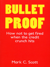 Bulletproof (eBook): How Not to Get Fired When the Credit Crunch Hits
