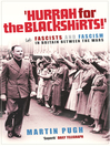 Hurrah for the Blackshirts! (eBook): Fascists and Fascism in Britain Between the Wars