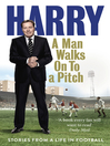 A Man Walks on to a Pitch (eBook): Stories from a Life in Football