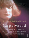 Captivated (eBook): J. M. Barrie, Daphne Du Maurier and the Dark Side of Neverland