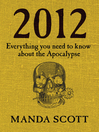 2012 (eBook): Everything You Need To Know About The Apocalypse