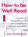 How to be Well Read (eBook): A guide to 500 great novels and a handful of literary curiosities