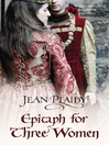 Epitaph for Three Women (eBook): Plantagenet Saga, Book 12