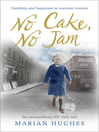 No Cake, No Jam (eBook): Hardship and Happiness in Wartime London