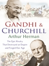 Gandhi and Churchill (eBook): The Rivalry That Destroyed an Empire and Forged Our Age