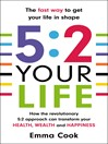 5:2 Your Life (eBook): How the Revolutionary 5:2 Approach Can Transform Your Health, Your Wealth, and Your Happiness