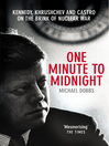 One Minute to Midnight (eBook): Kennedy, Khrushchev and Castro on the Brink of Nuclear War
