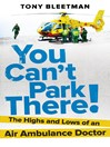 You Can't Park There! (eBook): The Highs and Lows of an Air Ambulance Doctor