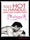 Too Hot to Handle (eBook): True Stories as Told to Madame B
