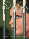 No More Tomorrows (eBook): The Compelling True Story of an Innocent Woman Sentenced to Twenty Years in a Hellhole Bali Prison