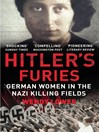 Hitler's Furies (eBook): German Women in the Nazi Killing Fields