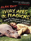 Ivory, Apes & Peacocks (eBook): Animals, Adventure and Discovery in the Wild Places of Africa