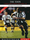 The Toon (eBook): A Complete History of Newcastle United Football Club