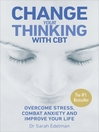 Change Your Thinking with CBT (eBook): Overcome stress, combat anxiety and improve your life