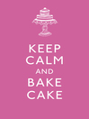 Keep Calm and Bake Cake (eBook)
