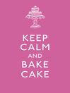 Keep Calm and Bake Cake (eBook)