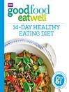 Good Food Eat Well (eBook): 14-Day Healthy Eating Diet