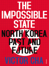 The Impossible State (eBook): North Korea, Past and Future