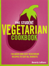 The Student Vegetarian Cookbook (eBook): 150 Quick and Easy Vegetarian Recipes to Suit All Budgets