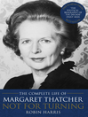 Not for Turning (eBook): The Life of Margaret Thatcher