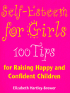 Self Esteem For Girls (eBook): 100 Tips for Raising Happy and Confident Children