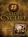 The Lost Cyclist (eBook): The Untold Story of Frank Lenz's Ill-Fated Around-the-World Journey