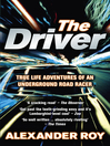 The Driver (eBook): True Life Adventures of an Underground Road Racer