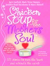 Chicken Soup For the Mother's Soul (eBook): 101 Stories to Open the Hearts and Rekindle the Spirits of Mothers