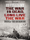 The War is Dead, Long Live the War (eBook): Bosnia: the Reckoning