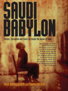 Saudi Babylon (eBook): Torture, Corruption and Cover-Up Inside the House of Saud
