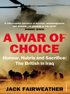 A War of Choice (eBook): Honour, Hubris and Sacrifice: The British in Iraq