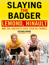 Slaying the Badger (eBook): LeMond, Hinault and the Greatest Ever Tour de France