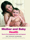 Mother and Baby Health (eBook): The A-Z of Pregnancy, Birth and Beyond