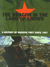 Dragon In the Land of Snows (eBook): The History of Modern Tibet Since 1947