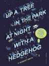 Up a Tree in the Park at Night with a Hedgehog (eBook)